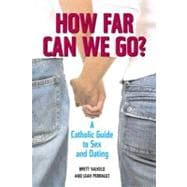 How Far Can We Go? : A Catholic Guide to Sex and Dating, 9780809147267