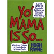 Yo' Mama Is So...: 892 Insults, Comebacks, Putdowns, and Wis..., 9781579127268