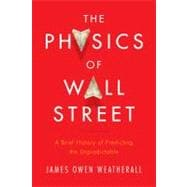 The Physics of Wall Street: A Brief History of Predicting th..., 9780547317274