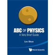 Abc of Physics : A Very Brief Guide, 9789814397278