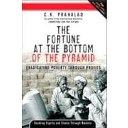 Fortune at the Bottom of the Pyramid, The: Eradicating Poverty Through Profits,9780131877290