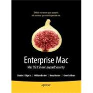 Enterprise Mac Security : Mac OS X Snow Leopard, 9781430227304  