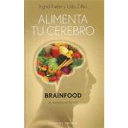Alimenta tu cerebro / Feed your Brain: Brainfood El Cerebro ..., 9788497777308