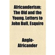 Africanderism: The Old and the Young. Letters to John Bull, ..., 9780217167314  