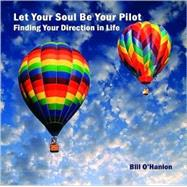 Let Your Soul Be Your Pilot: Finding Your Direction in Life, 9780982357316  