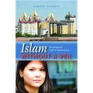 Islam Without a Veil : Kazakhstan's Path of Moderation, 9781597977319