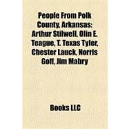 People from Polk County, Arkansas : Arthur Stilwell, Olin E. Teague, T. Texas Tyler, Chester Lauck, Norris Goff, Jim Mabry