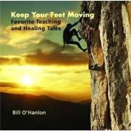 Keep Your Feet Moving: Favorite Teaching and Healing Tales, 9780982357347  