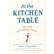 At the Kitchen Table : The Craft of Cooking at Home, 9781570617348