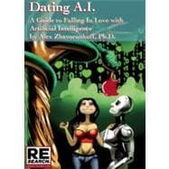 Dating AI, A Guide to Falling In Love with Artificial Intell..., 9781889307350