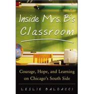 Inside Mrs. B.'s Classroom : Courage, Hope and Learning on C..., 9780071417358