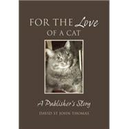 For the Love of a Cat : A Publisher's Story, 9781921497360  