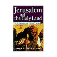 Jerusalem and the Holy Land : The First Ecumenical Pilgrim's Guide - McCormick, James R.