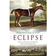Eclipse : The Horse That Changed Racing History Forever,9781590207376