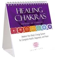 Healing Chakras Meditations and Affirmations : Awaken Your Body's Energy System for Complete Health, Happiness, and Peace,9781935127376