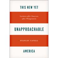 This New yet Unapproachable America : Lectures after Emerson after Wittgenstein,9780226037387