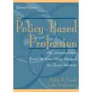 The Policy Based Profession: An Introduction to Social Welfare Policy Analysis for Social Workers