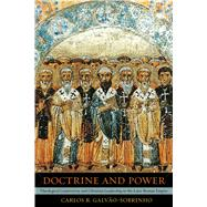 Doctrine and Power - Theological Controversy and Christian Leadership in the Later Roman Empire,9780520257399