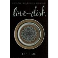 Love in a Dish . . . and Other Culinary Delights by M.F.K. F..., 9781582437415  