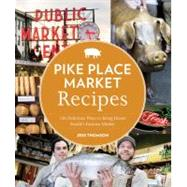 Pike Place Market Recipes : 130 Delicious Ways to Bring Home..., 9781570617423