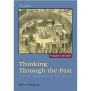 Thinking Through the Past A Critical Thinking Approach to U.S. History, Volume 1
