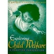 Exploring Child Welfare : A Practical Perspective