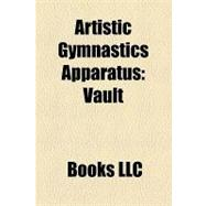 Artistic Gymnastics Apparatus : Vault, Horizontal Bar, Floor, Balance Beam, Uneven Bars, Pommel Horse, Rings, Parallel Bars, Springboard,9781156287453