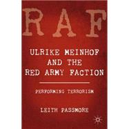 Ulrike Meinhof and the Red Army Faction : Performing Terrori..., 9780230337473
