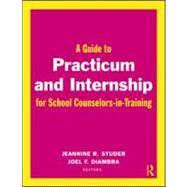 A Guide to Practicum and Internship for School Counselors-in-Training,9780415997478