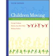 Children Moving : A Reflective Approach to Teaching Physical Education,9780767417488