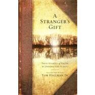 A Stranger's Gift; True Stories of Faith in Unexpected Place..., 9781451617504
