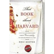 That Book about Harvard : Surviving the World's Most (in)Famous University, One Embarrassment at a Time,9781402267505