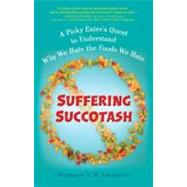Suffering Succotash : A Picky Eater's Quest to Understand Wh..., 9780399537509