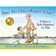 Have You Filled a Bucket Today? : A Guide to Daily Happiness..., 9780978507510