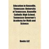Education in Knoxville, Tennessee : University of Tennessee, Knoxville Catholic High School, Tennessee Governor's Academy for Math and Science,9781156807514