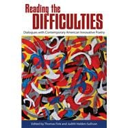 Reading the Difficulties: Dialogues With Contemporary American Innovative Poetry,9780817357528