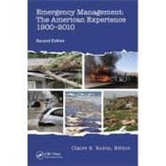 Emergency Management : The American Experience 1900-2010, Se..., 9781466517530