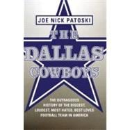 Dallas Cowboys : The Outrageous History of the Biggest, Loud..., 9780316077552