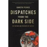 Dispatches from the Dark Side : On Torture and the Death of Justice,9781844677597