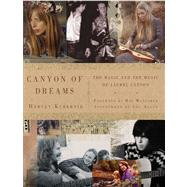 Canyon of Dreams : The Magic and the Music of Laurel Canyon, 9781402797613