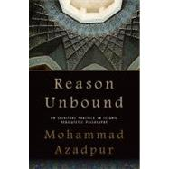 Reason Unbound : On Spiritual Practice in Islamic Peripateti..., 9781438437620