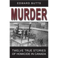 Murder : Twelve True Stories of Homicide in Canada, 9781554887620  