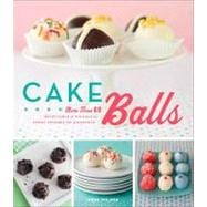 Cake Balls : More Than 60 Delectable and Whimsical Sweet Sph..., 9781558327627