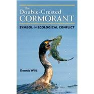 The Double-crested Cormorant: Symbol of Ecological Conflict, 9780472117635