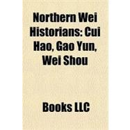 Northern Wei Historians : Cui Hao, Gao Yun, Wei Shou, 9781156907641  