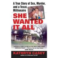 She Wanted It All : A True Story of Sex, Murder, and a Texas..., 9780060567644