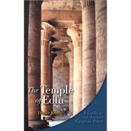 The Temple of Edfu: A Guide by an Ancient Egyptian Priest