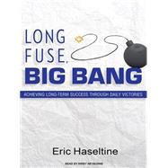 Long Fuse, Big Bang: Achieving Long-Term Success Through Dai..., 9781400117673  