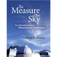 To Measure the Sky : An Introduction to Observational Astronomy,9780521747684