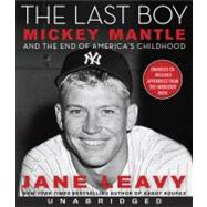 The Last Boy: Mickey Mantle and the End of America's Childho..., 9780061767685  